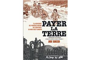 Joe Sacco, Payer la Terre, Futuropolis et XXI Traduction de Sidonie Van Den Dries Janvier 2020, 264 pages.